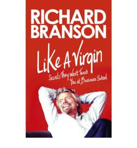 Richard Branson Like a Virgin - Secrets they won't teach you at business school